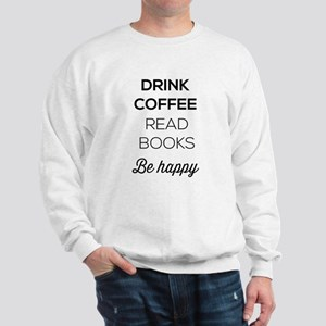 Drink coffee read books be happy Sweatshirt